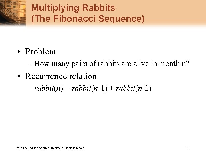 Multiplying Rabbits (The Fibonacci Sequence) • Problem – How many pairs of rabbits are