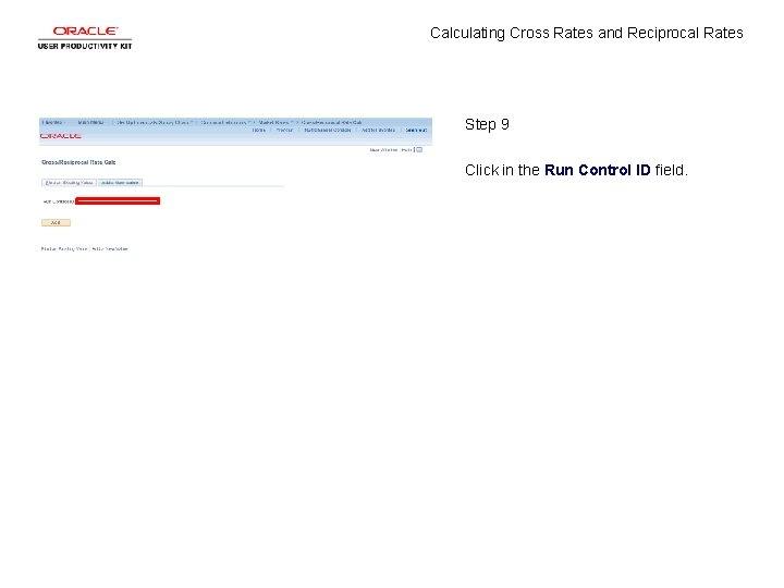 Calculating Cross Rates and Reciprocal Rates Step 9 Click in the Run Control ID