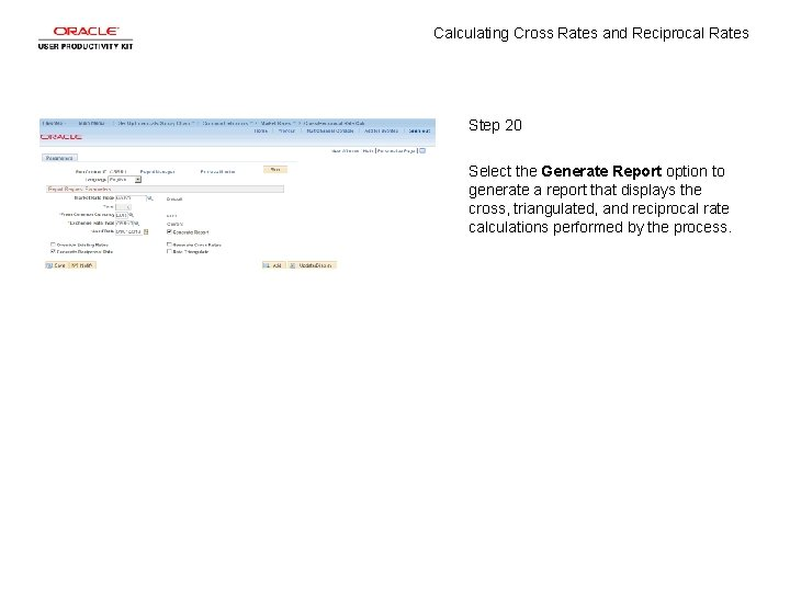 Calculating Cross Rates and Reciprocal Rates Step 20 Select the Generate Report option to