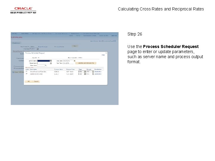 Calculating Cross Rates and Reciprocal Rates Step 26 Use the Process Scheduler Request page