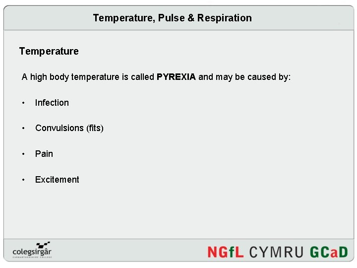 Temperature, Pulse & Respiration Temperature A high body temperature is called PYREXIA and may
