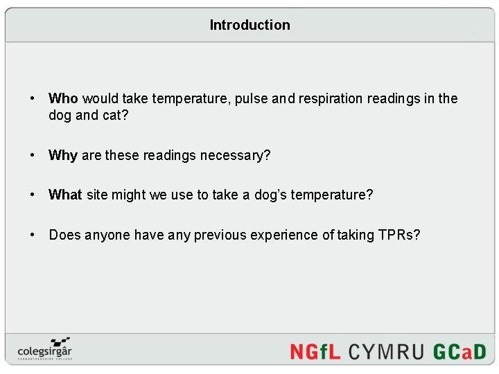 Introduction • Who would take temperature, pulse and respiration readings in the dog and