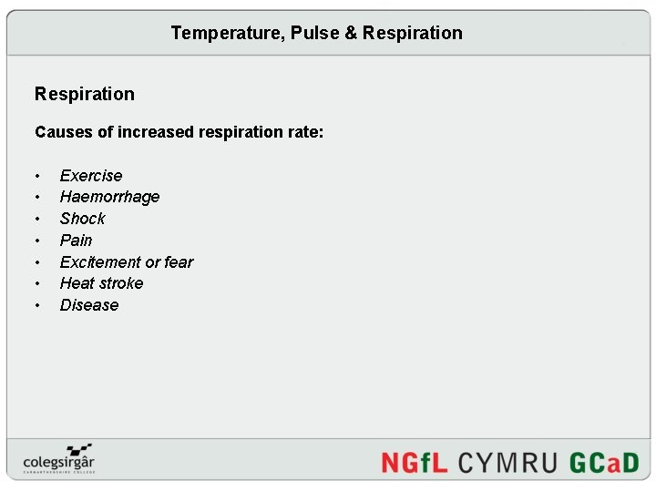 Temperature, Pulse & Respiration Causes of increased respiration rate: • • Exercise Haemorrhage Shock