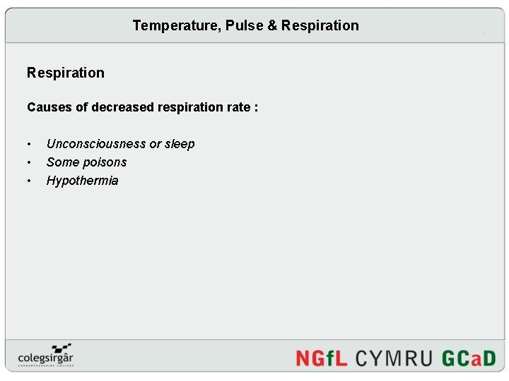 Temperature, Pulse & Respiration Causes of decreased respiration rate : • • • Unconsciousness