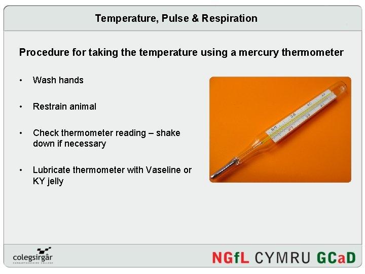 Temperature, Pulse & Respiration Procedure for taking the temperature using a mercury thermometer •