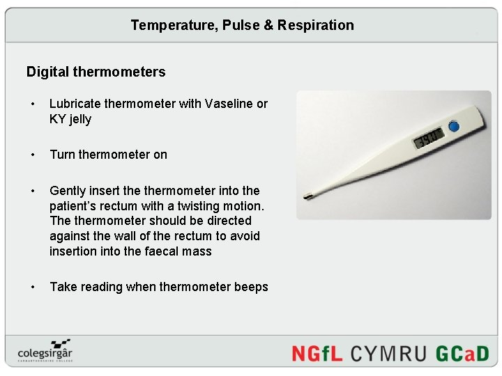 Temperature, Pulse & Respiration Digital thermometers • Lubricate thermometer with Vaseline or KY jelly