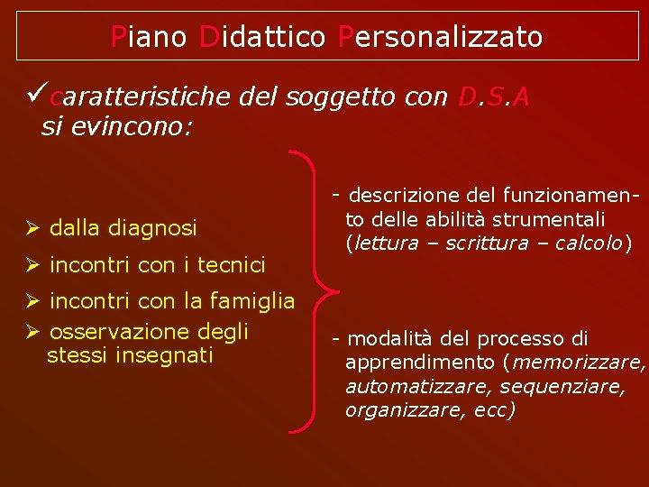 Piano Didattico Personalizzato caratteristiche del soggetto con D. S. A si evincono: - descrizione