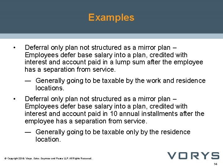Examples • Deferral only plan not structured as a mirror plan – Employees defer