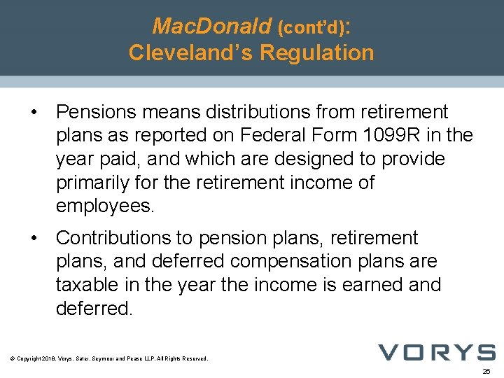 Mac. Donald (cont'd): Cleveland's Regulation • Pensions means distributions from retirement plans as reported