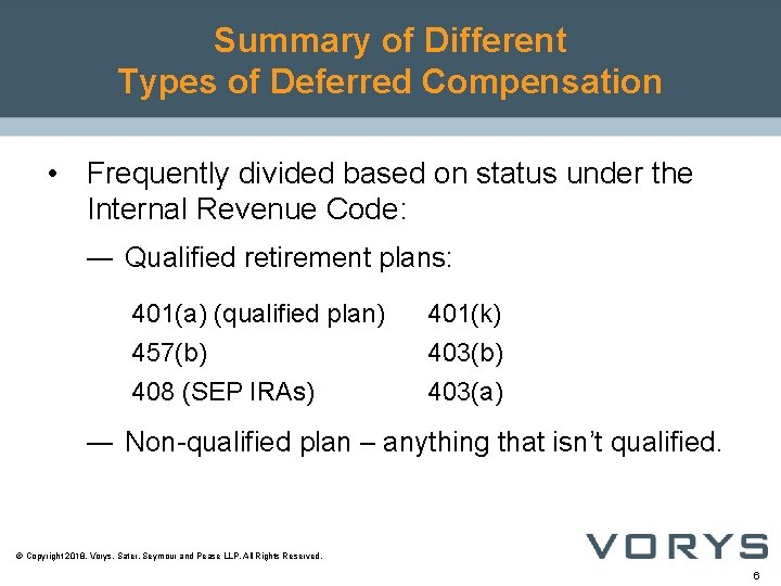 Summary of Different Types of Deferred Compensation • Frequently divided based on status under