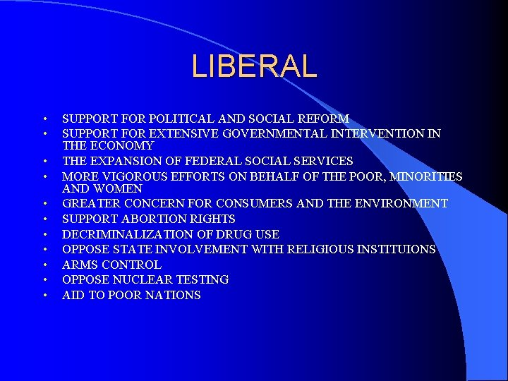 LIBERAL • • • SUPPORT FOR POLITICAL AND SOCIAL REFORM SUPPORT FOR EXTENSIVE GOVERNMENTAL