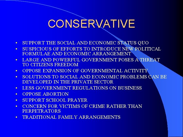 CONSERVATIVE • SUPPORT THE SOCIAL AND ECONOMIC STATUS QUO • SUSPICIOUS OF EFFORTS TO