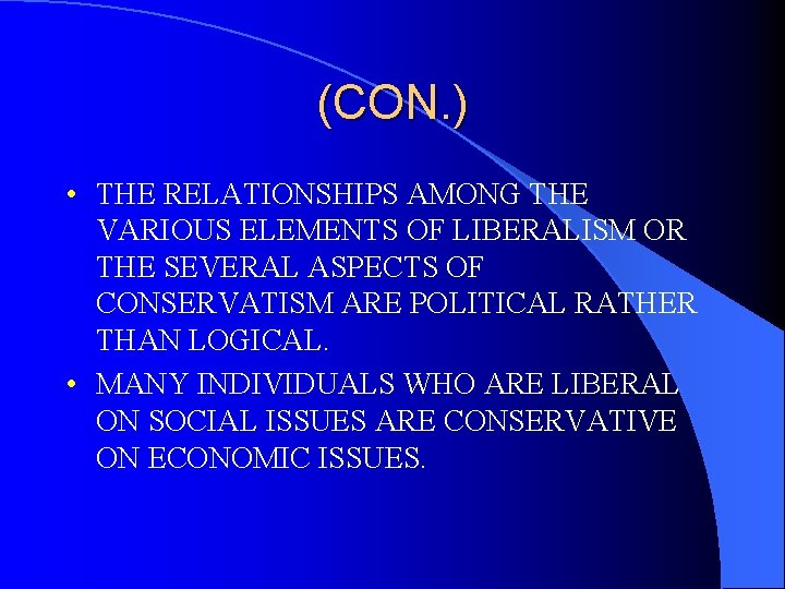 (CON. ) • THE RELATIONSHIPS AMONG THE VARIOUS ELEMENTS OF LIBERALISM OR THE SEVERAL