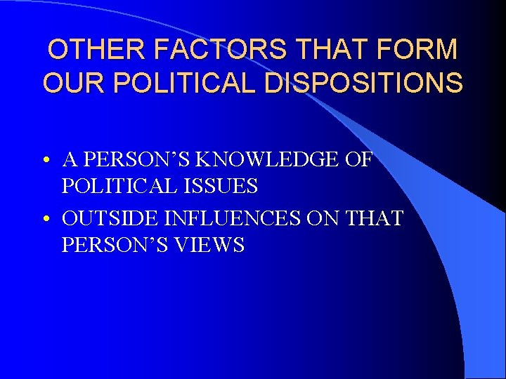 OTHER FACTORS THAT FORM OUR POLITICAL DISPOSITIONS • A PERSON'S KNOWLEDGE OF POLITICAL ISSUES