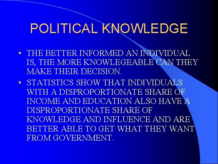 POLITICAL KNOWLEDGE • THE BETTER INFORMED AN INDIVIDUAL IS, THE MORE KNOWLEGEABLE CAN THEY