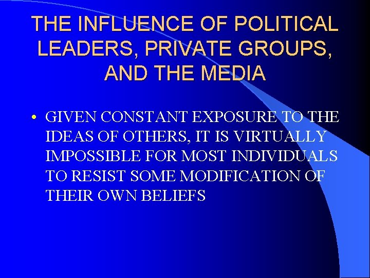 THE INFLUENCE OF POLITICAL LEADERS, PRIVATE GROUPS, AND THE MEDIA • GIVEN CONSTANT EXPOSURE