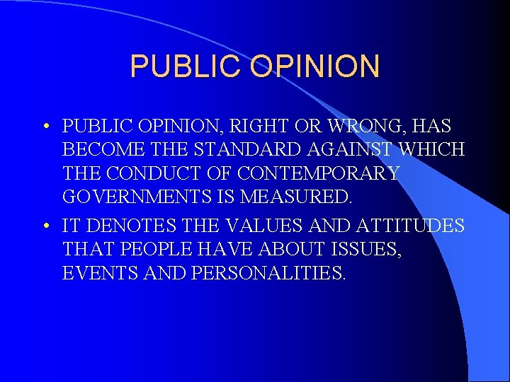 PUBLIC OPINION • PUBLIC OPINION, RIGHT OR WRONG, HAS BECOME THE STANDARD AGAINST WHICH