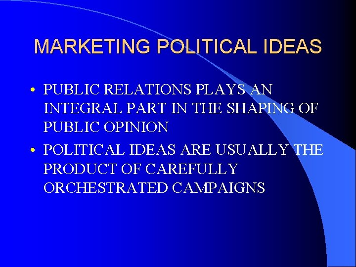 MARKETING POLITICAL IDEAS • PUBLIC RELATIONS PLAYS AN INTEGRAL PART IN THE SHAPING OF