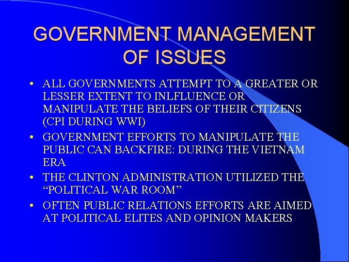 GOVERNMENT MANAGEMENT OF ISSUES • ALL GOVERNMENTS ATTEMPT TO A GREATER OR LESSER EXTENT
