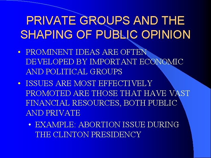 PRIVATE GROUPS AND THE SHAPING OF PUBLIC OPINION • PROMINENT IDEAS ARE OFTEN DEVELOPED