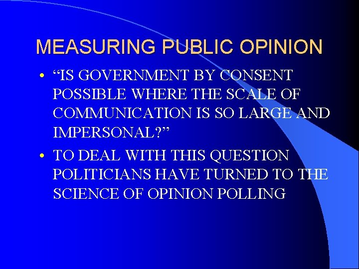 """MEASURING PUBLIC OPINION • """"IS GOVERNMENT BY CONSENT POSSIBLE WHERE THE SCALE OF COMMUNICATION"""