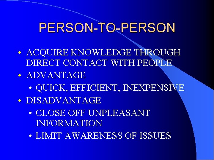 PERSON-TO-PERSON • ACQUIRE KNOWLEDGE THROUGH DIRECT CONTACT WITH PEOPLE • ADVANTAGE • QUICK, EFFICIENT,
