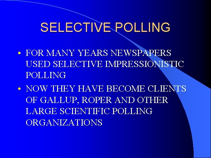 SELECTIVE POLLING • FOR MANY YEARS NEWSPAPERS USED SELECTIVE IMPRESSIONISTIC POLLING • NOW THEY