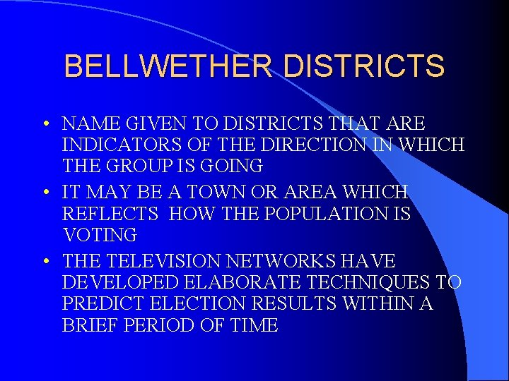 BELLWETHER DISTRICTS • NAME GIVEN TO DISTRICTS THAT ARE INDICATORS OF THE DIRECTION IN