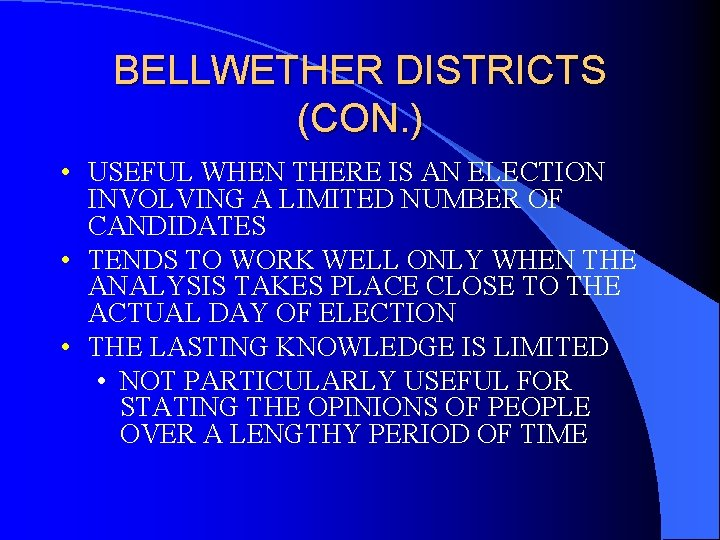 BELLWETHER DISTRICTS (CON. ) • USEFUL WHEN THERE IS AN ELECTION INVOLVING A LIMITED