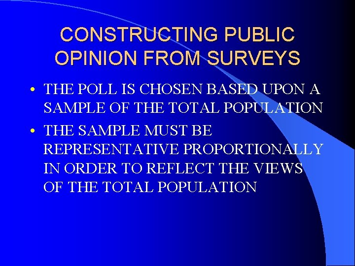 CONSTRUCTING PUBLIC OPINION FROM SURVEYS • THE POLL IS CHOSEN BASED UPON A SAMPLE