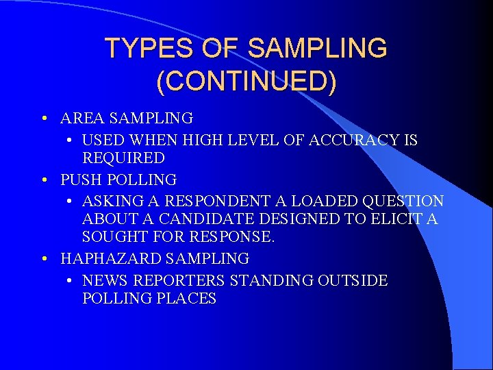 TYPES OF SAMPLING (CONTINUED) • AREA SAMPLING • USED WHEN HIGH LEVEL OF ACCURACY
