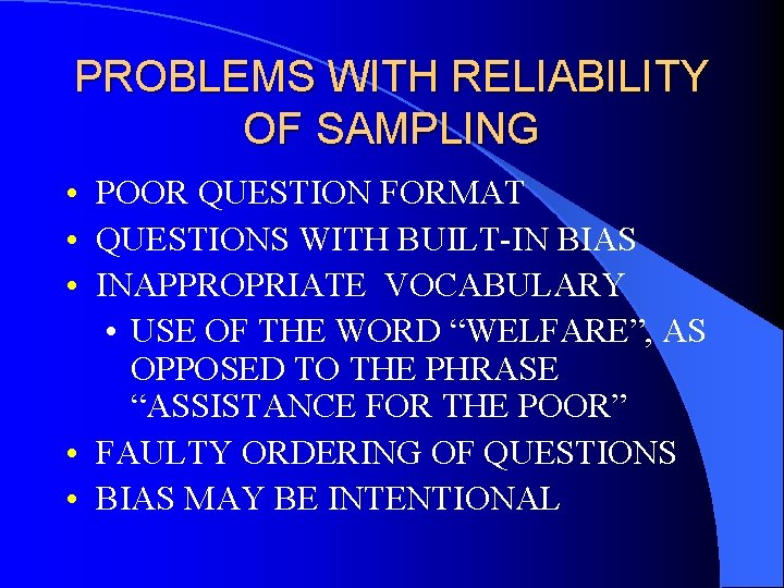 PROBLEMS WITH RELIABILITY OF SAMPLING • POOR QUESTION FORMAT • QUESTIONS WITH BUILT-IN BIAS
