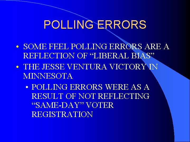 """POLLING ERRORS • SOME FEEL POLLING ERRORS ARE A REFLECTION OF """"LIBERAL BIAS"""" •"""