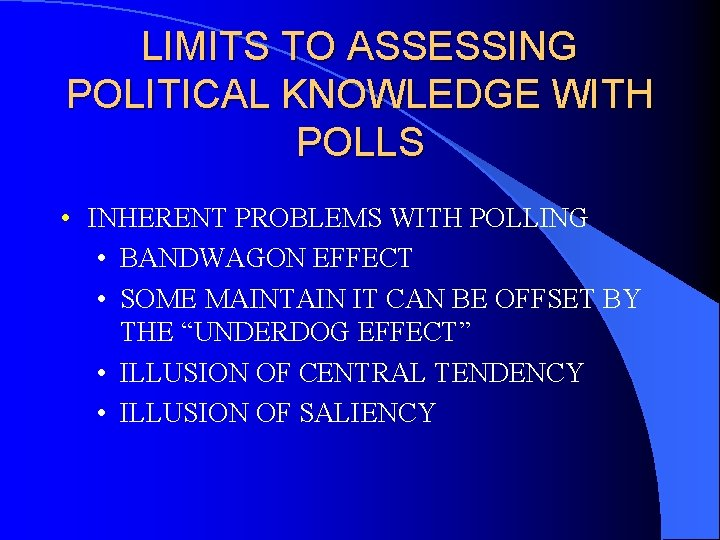 LIMITS TO ASSESSING POLITICAL KNOWLEDGE WITH POLLS • INHERENT PROBLEMS WITH POLLING • BANDWAGON