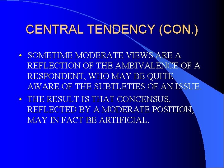 CENTRAL TENDENCY (CON. ) • SOMETIME MODERATE VIEWS ARE A REFLECTION OF THE AMBIVALENCE