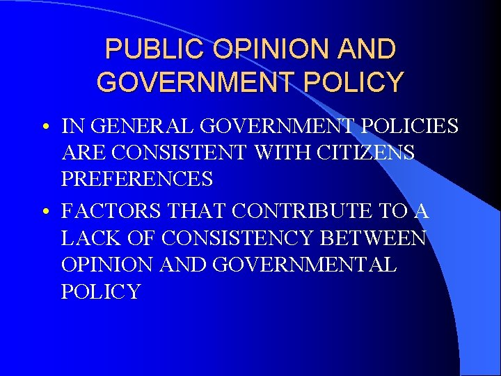 PUBLIC OPINION AND GOVERNMENT POLICY • IN GENERAL GOVERNMENT POLICIES ARE CONSISTENT WITH CITIZENS