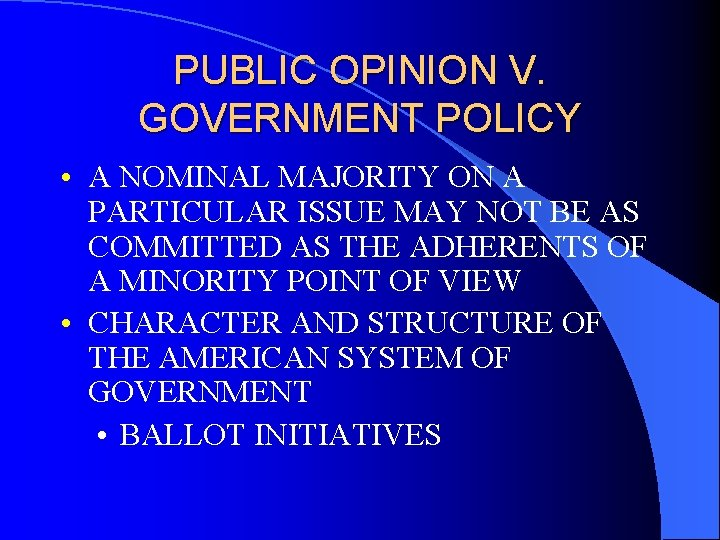 PUBLIC OPINION V. GOVERNMENT POLICY • A NOMINAL MAJORITY ON A PARTICULAR ISSUE MAY