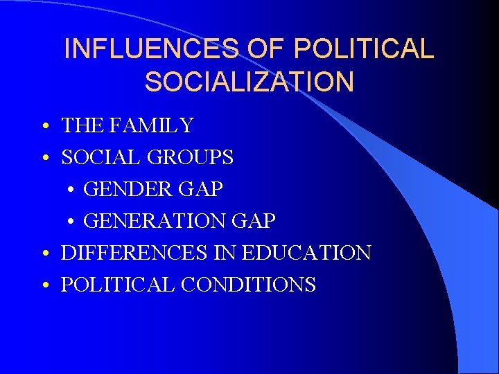 INFLUENCES OF POLITICAL SOCIALIZATION • THE FAMILY • SOCIAL GROUPS • GENDER GAP •