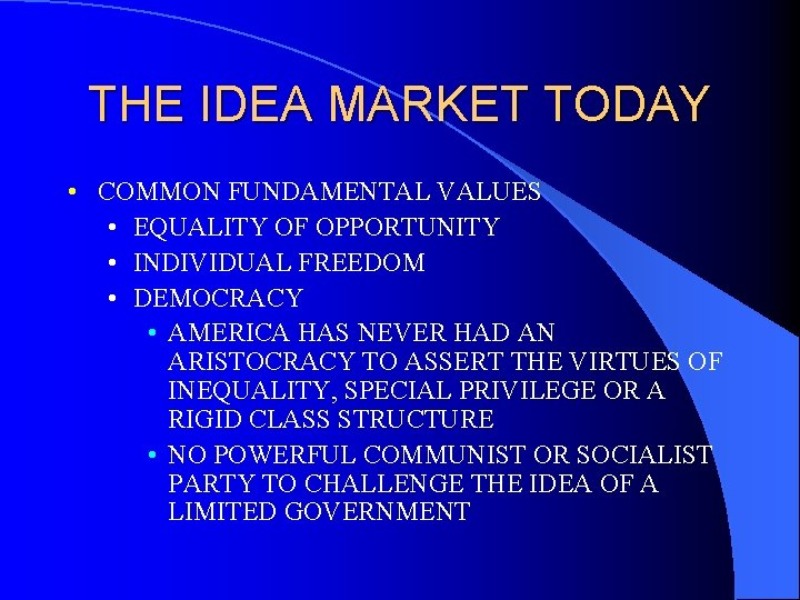 THE IDEA MARKET TODAY • COMMON FUNDAMENTAL VALUES • EQUALITY OF OPPORTUNITY • INDIVIDUAL