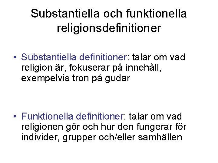 Substantiella och funktionella religionsdefinitioner • Substantiella definitioner: talar om vad religion är, fokuserar på