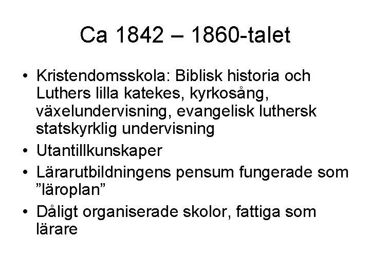 Ca 1842 – 1860 -talet • Kristendomsskola: Biblisk historia och Luthers lilla katekes, kyrkosång,