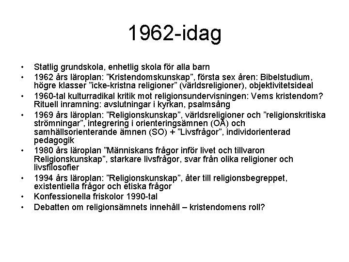 1962 -idag • • Statlig grundskola, enhetlig skola för alla barn 1962 års läroplan: