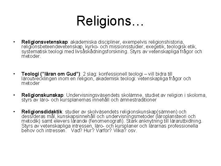 Religions… • Religionsvetenskap: akademiska discipliner, exempelvis religionshistoria, religionsbeteendevetenskap, kyrko- och missionsstudier, exegetik, teologisk etik,