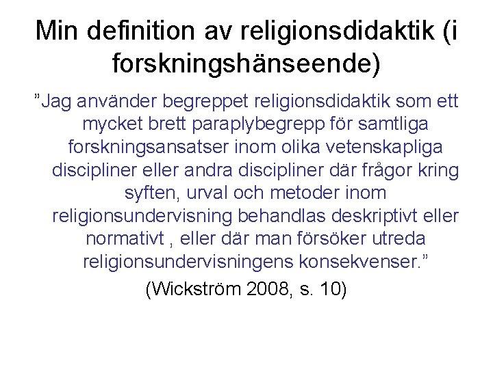 """Min definition av religionsdidaktik (i forskningshänseende) """"Jag använder begreppet religionsdidaktik som ett mycket brett"""