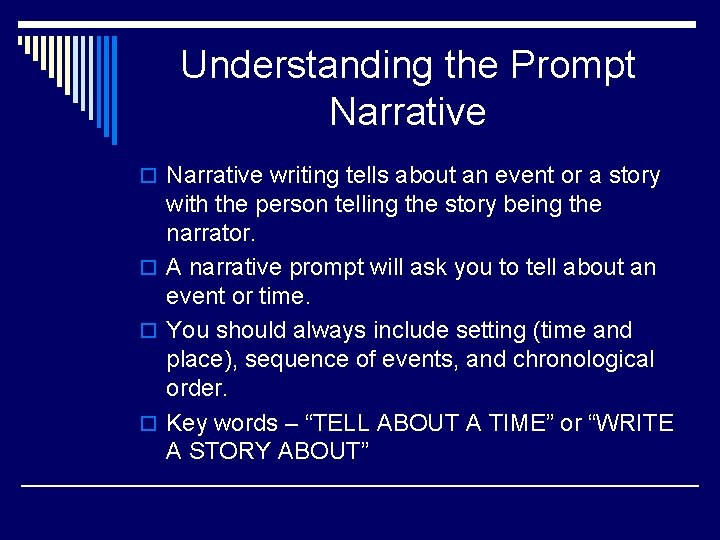 Understanding the Prompt Narrative o Narrative writing tells about an event or a story