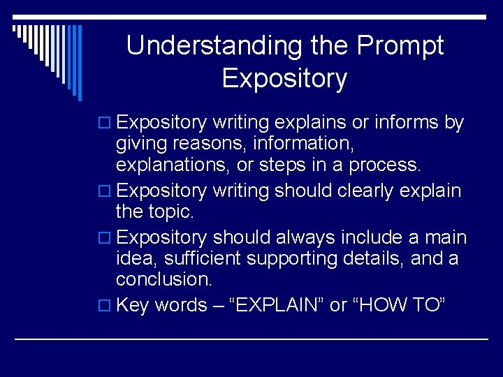 Understanding the Prompt Expository o Expository writing explains or informs by giving reasons, information,