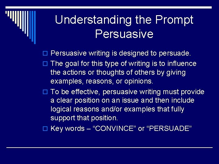 Understanding the Prompt Persuasive o Persuasive writing is designed to persuade. o The goal