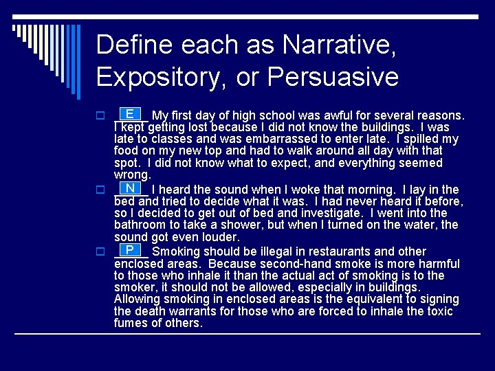 Define each as Narrative, Expository, or Persuasive E My first day of high school