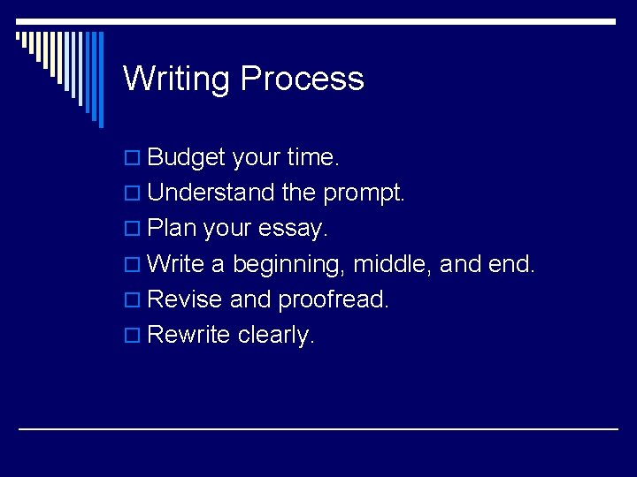 Writing Process o Budget your time. o Understand the prompt. o Plan your essay.