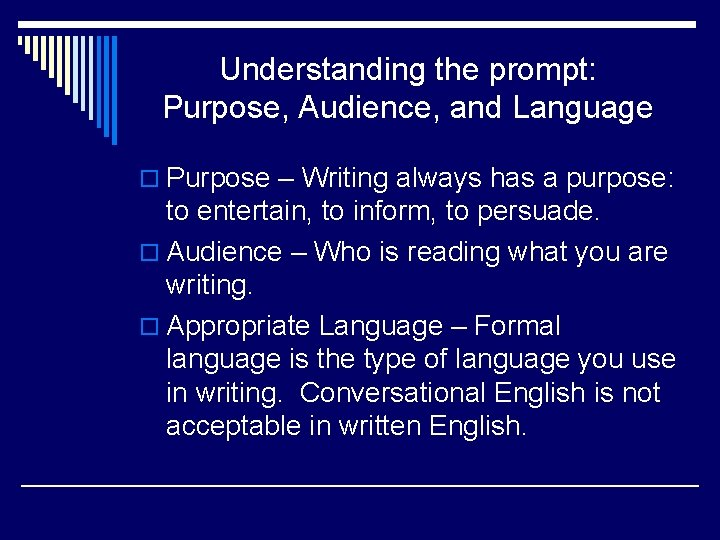 Understanding the prompt: Purpose, Audience, and Language o Purpose – Writing always has a